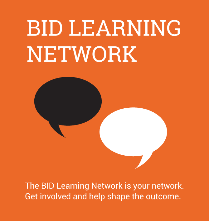 The BID Learning Network is your network. Get involved and help shape the outcome.